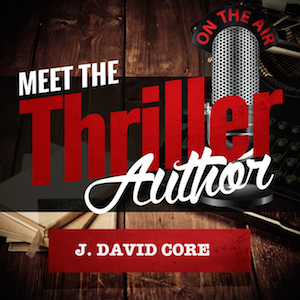 Meet the Thriller Author Podcast J. David Core