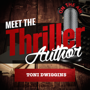 Meet the Thriller Author Podcast - Toni Dwiggins