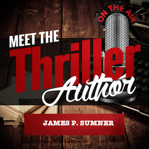 Meet the Thriller Author Podcast: James P. Sumner Interview