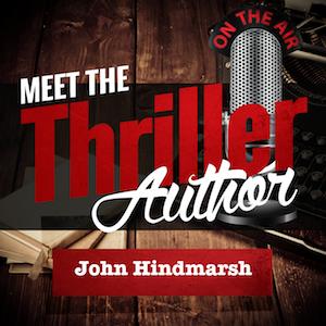 Meet the Thriller Author Podcast #42: John Hindmarsh