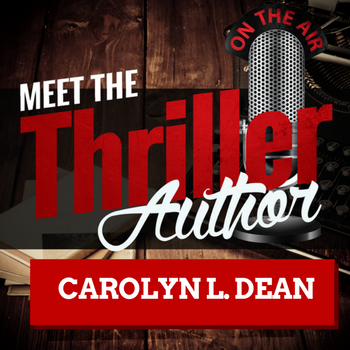 Meet the Thriller Author Podcast Carolyn L. Dean Interview