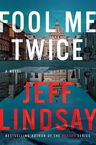 Fool Me Twice by Jeff Lindsay