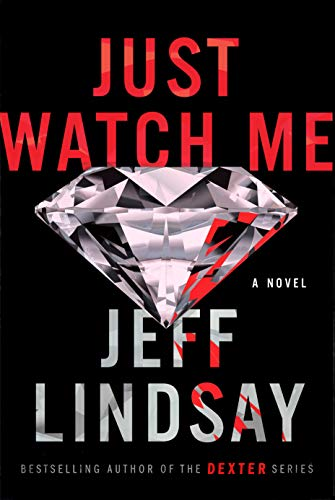Just Watch Me by Jeff Lindsay.